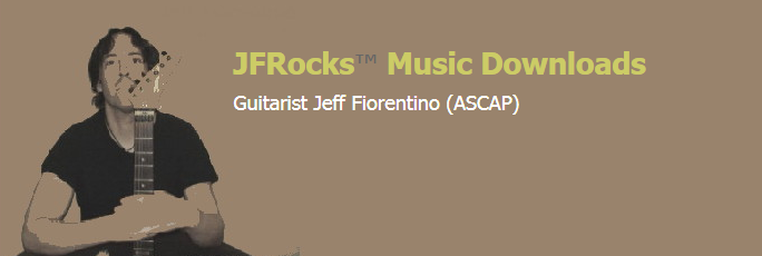 JFRocks - Guitarist Jeff Fiorentino Music Downloads - JFRocksMusic